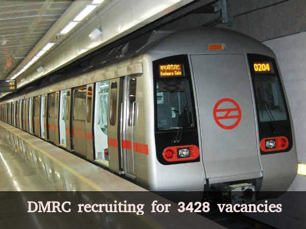 DMRC recruiting for 3428 vacancies