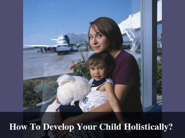 Ways you can help your child develop holistically