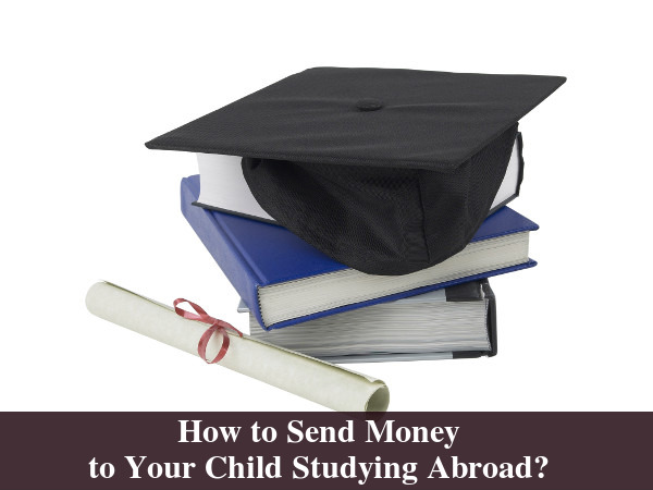 How to Send Money to Your Child Studying Abroad?
