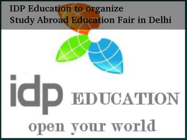 IDP Education to organize Study Abroad Education Fair in Delhi