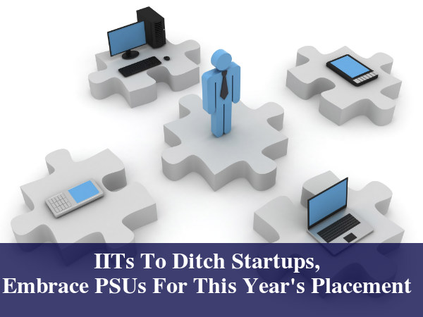 IITs To Ditch Startups, Embrace PSUs For Placement