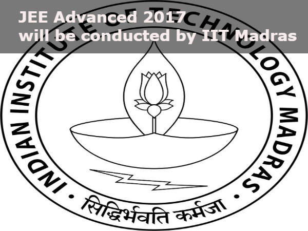 IIT Madras will conduct JEE Advanced 2017
