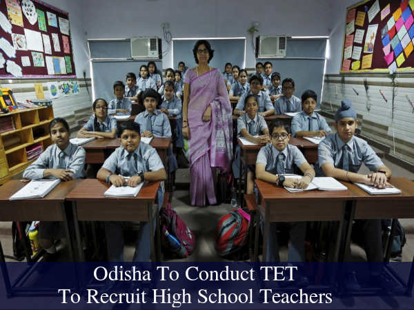 TET To Recruit High School Teachers: Odisha Govt