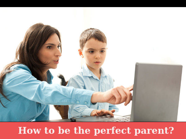 How to be the perfect parent?