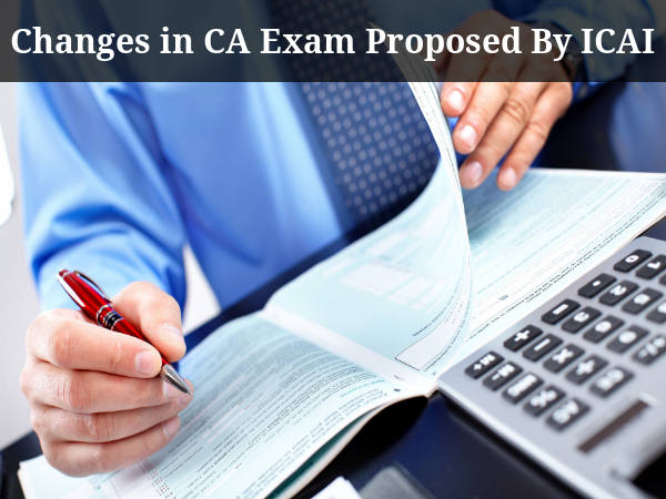 Changes in CA Exam Proposed By ICAI