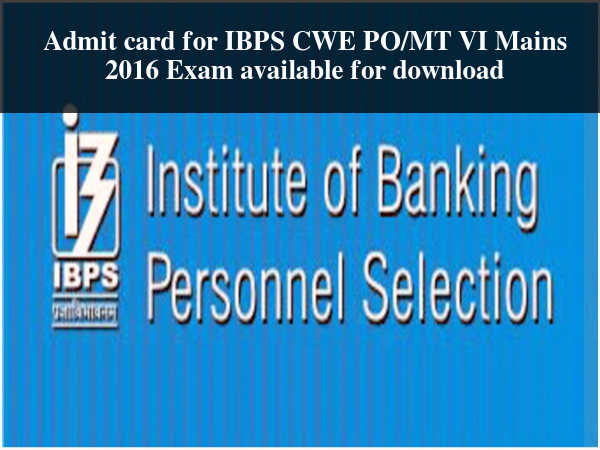 Admit Card for IBPS CWE PO/MT VI Mains Released