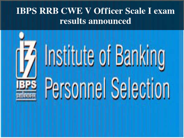 IBPS RRB CWE V Officer Scale I exam results out