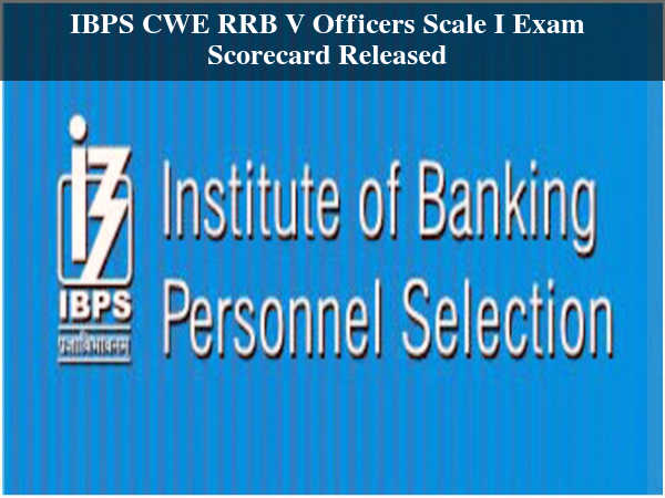 IBPS CWE RRB V Officers Scale I Scorecard Released