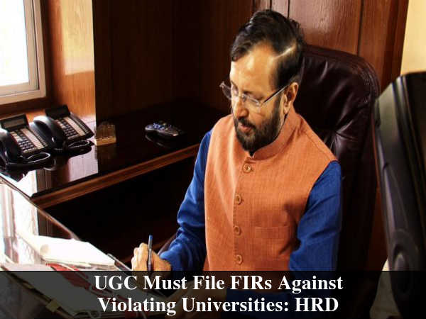 UGC Must File FIRs Against Violating Univs : HRD