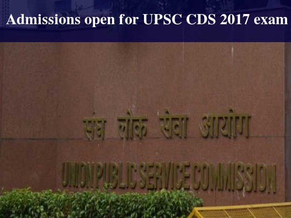 Admissions Open for UPSC CDS 2017 Exam