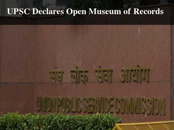 UPSC Declares Open Museum of Records