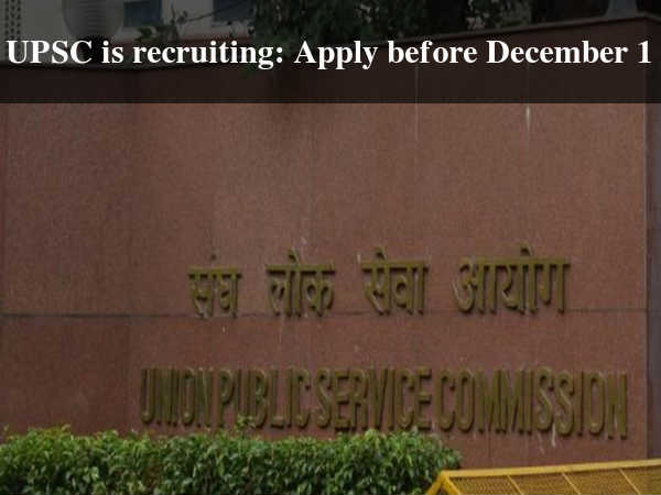 UPSC is recruiting: Apply before December 1