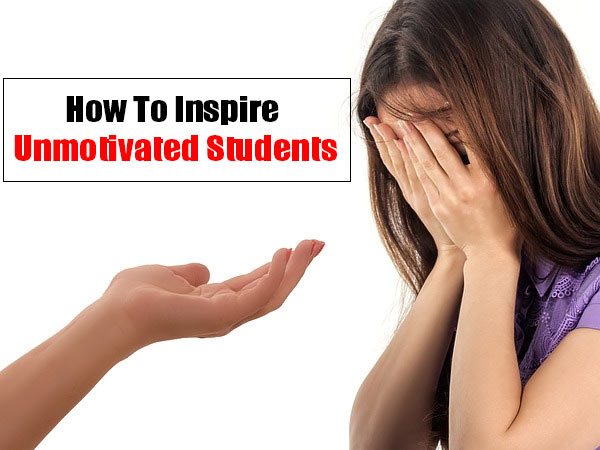 How To Inspire Unmotivated Students