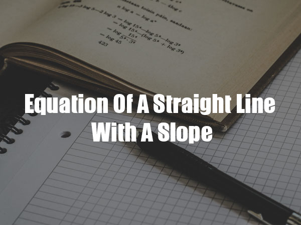 Equation Of A Straight Line With A Slope