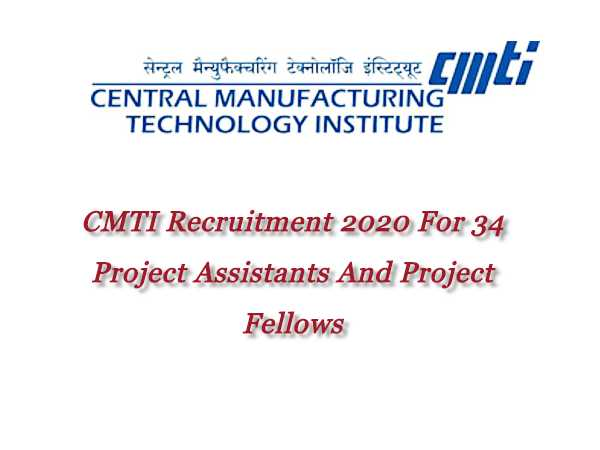 CMTI Recruitment 2020 For 34 Project Assistant, Project Fellow And DEO Posts, Apply Before June 12