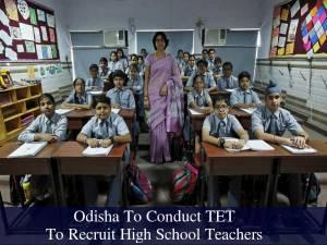 TET To Recruit High School Teachers: Odisha Govt
