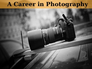 Looking For A Career Photography Here Is You Need Know
