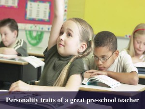 5 Skills That Make A Great Pre School Teacher