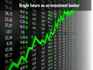 Bright Future As An Investment Banker